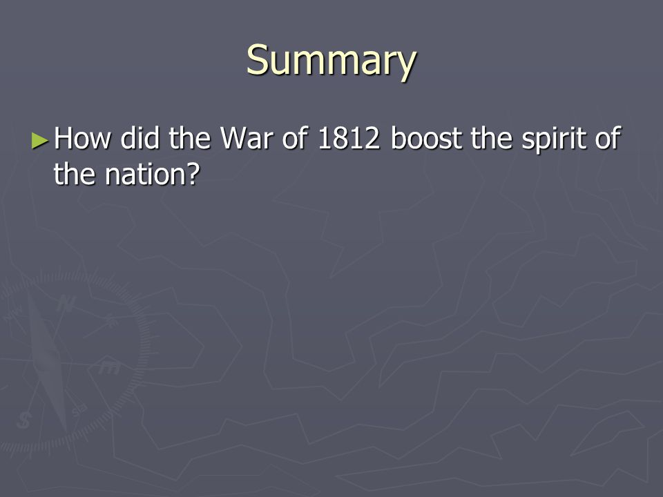 Summary How did the War of 1812 boost the spirit of the nation