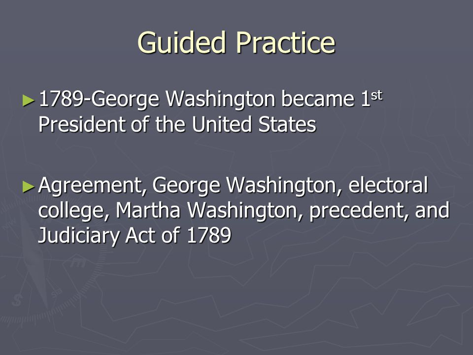 Guided Practice 1789-George Washington became 1st President of the United States.