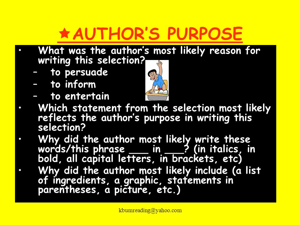 AUTHOR'S PURPOSE What was the author's most likely reason for writing this selection to persuade.