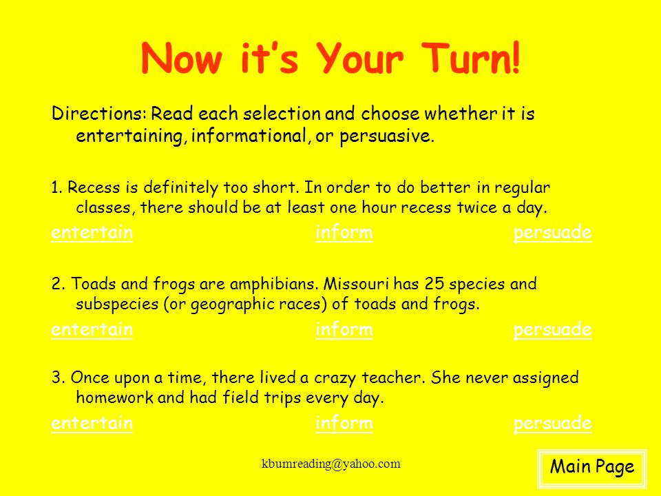 Now it's Your Turn! Directions: Read each selection and choose whether it is entertaining, informational, or persuasive.