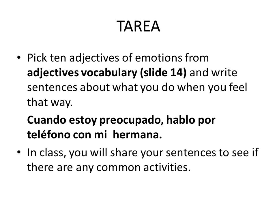 TAREA Pick ten adjectives of emotions from adjectives vocabulary (slide 14) and write sentences about what you do when you feel that way.