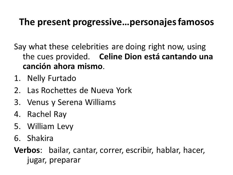 The present progressive…personajes famosos