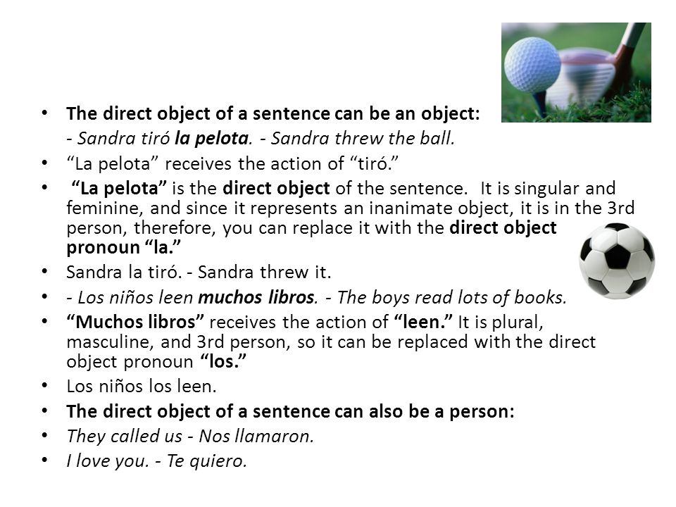 The direct object of a sentence can be an object: