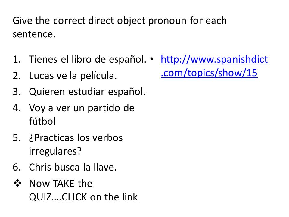 Give the correct direct object pronoun for each sentence.