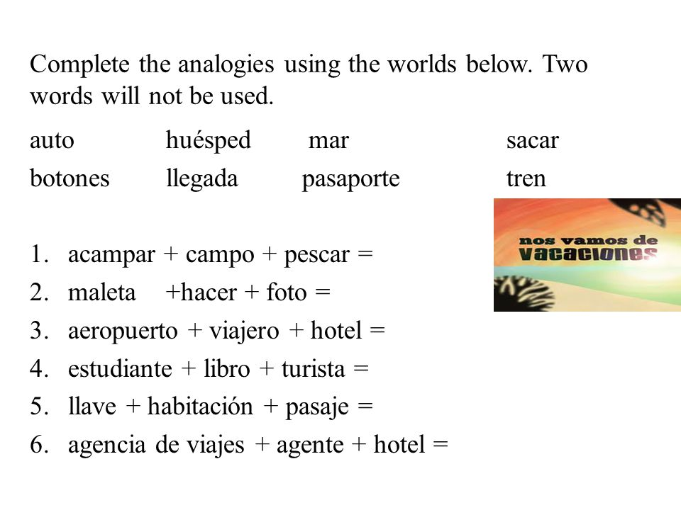 Complete the analogies using the worlds below