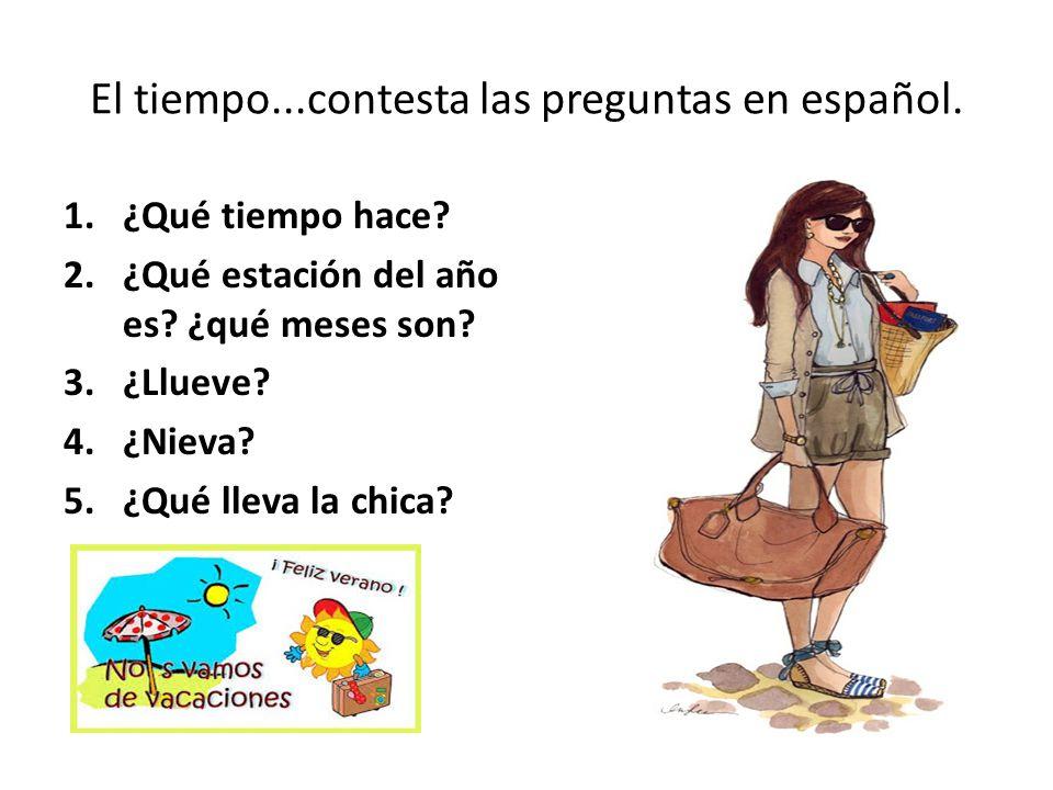 El tiempo...contesta las preguntas en español.