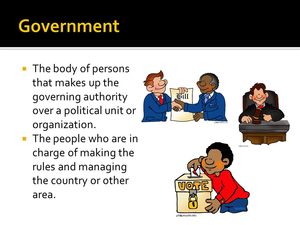 Government The body of persons that makes up the governing authority over a political unit or organization.