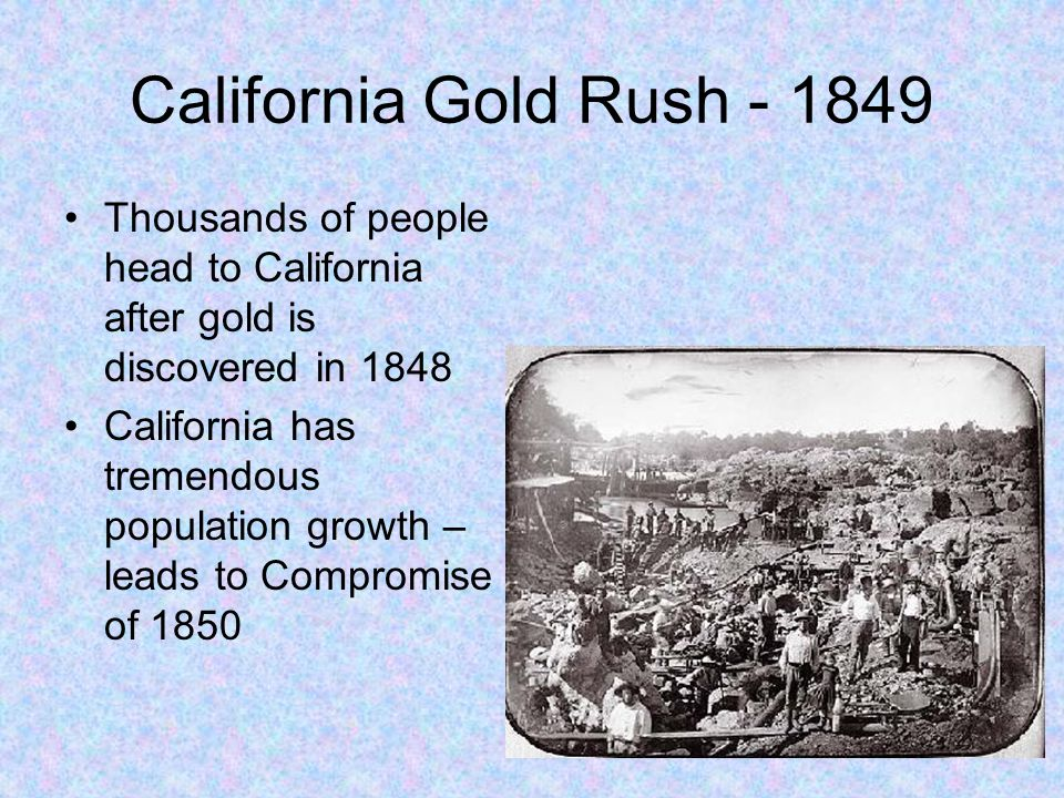 California Gold Rush - 1849 Thousands of people head to California after gold is discovered in 1848.