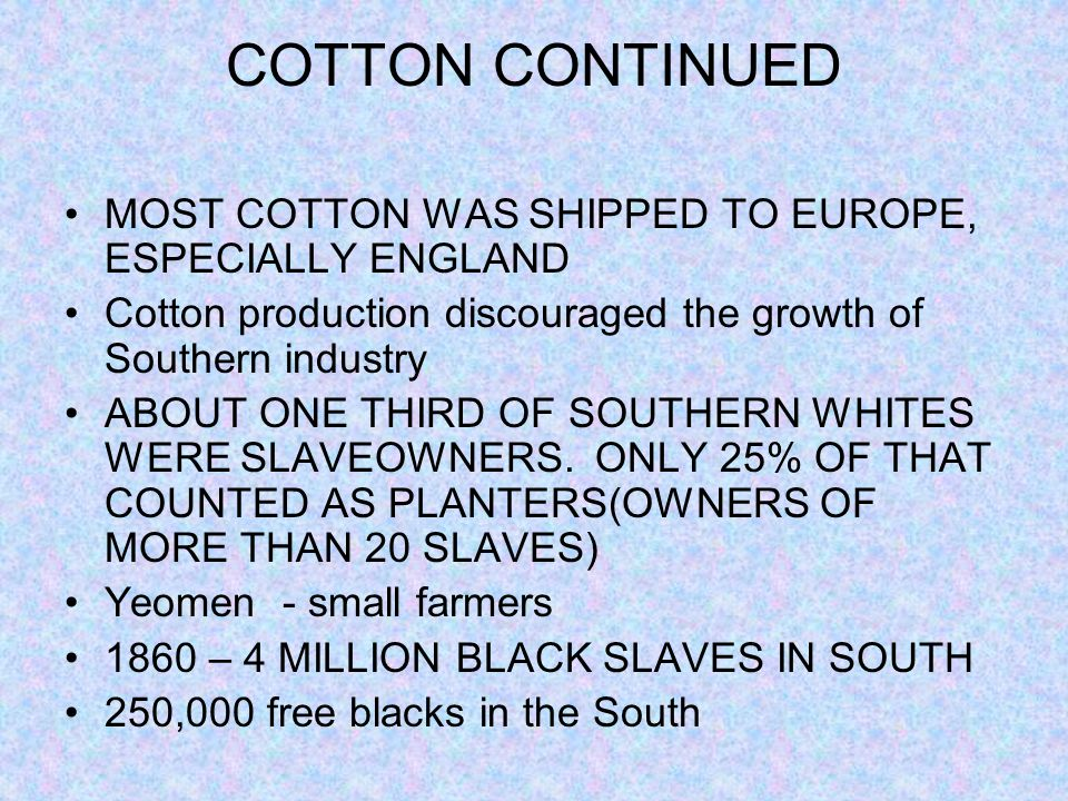 COTTON CONTINUED MOST COTTON WAS SHIPPED TO EUROPE, ESPECIALLY ENGLAND