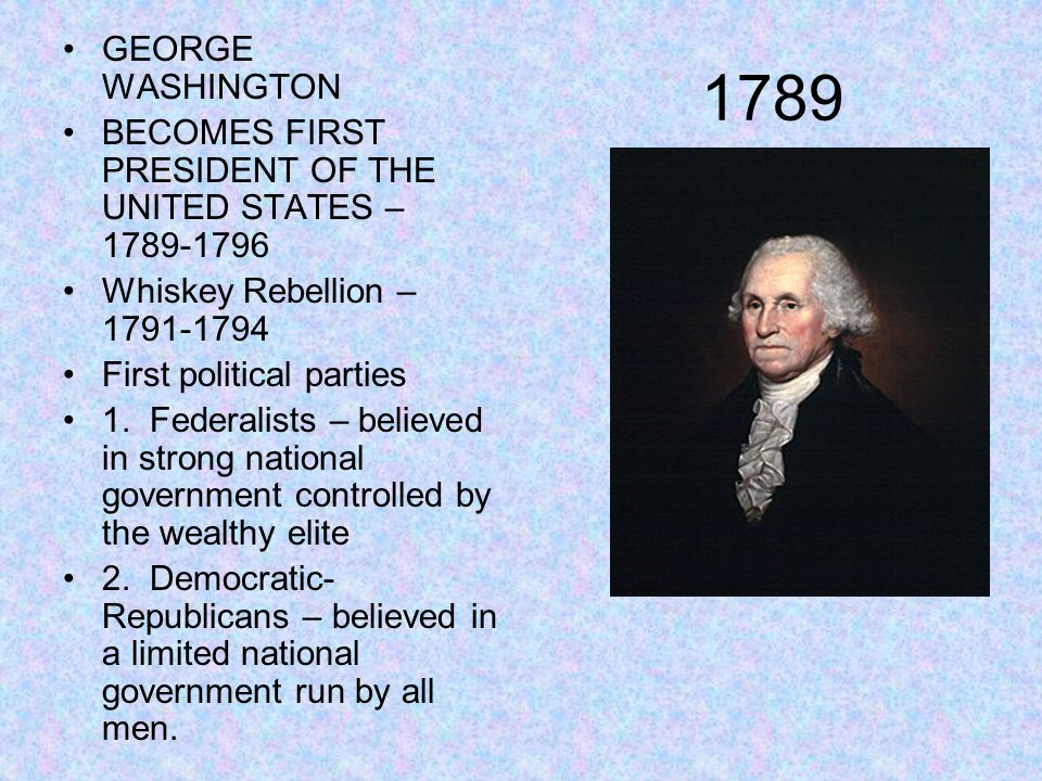 GEORGE WASHINGTON BECOMES FIRST PRESIDENT OF THE UNITED STATES – 1789-1796. Whiskey Rebellion – 1791-1794.