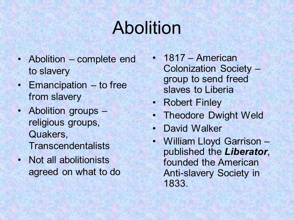 Abolition Abolition – complete end to slavery