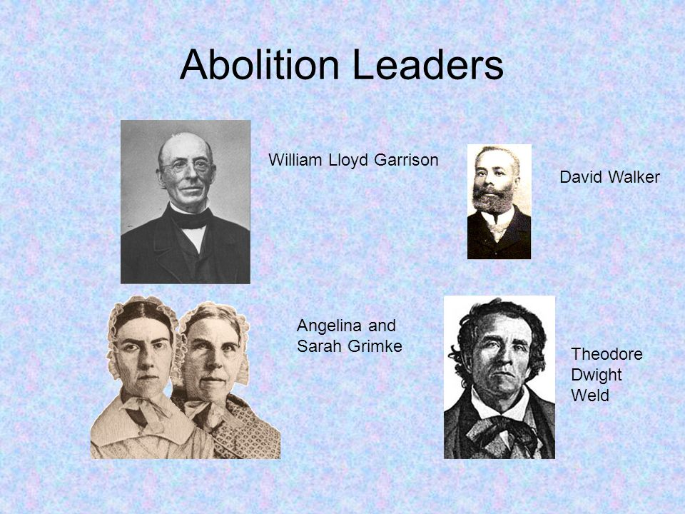 Abolition Leaders William Lloyd Garrison David Walker Angelina and