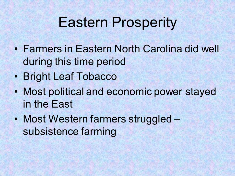Eastern Prosperity Farmers in Eastern North Carolina did well during this time period. Bright Leaf Tobacco.