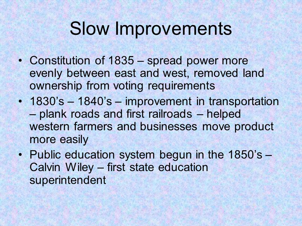 Slow Improvements Constitution of 1835 – spread power more evenly between east and west, removed land ownership from voting requirements.