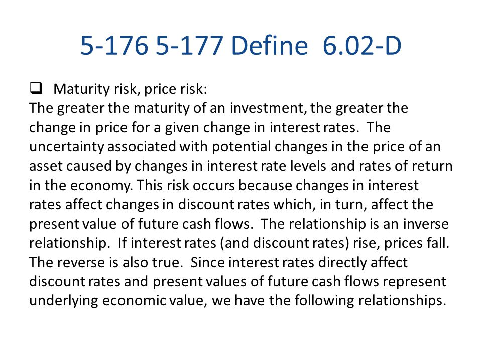 5-176 5-177 Define 6.02-D Maturity risk, price risk:
