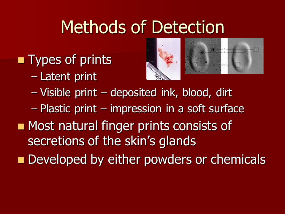 Methods of Detection Types of prints