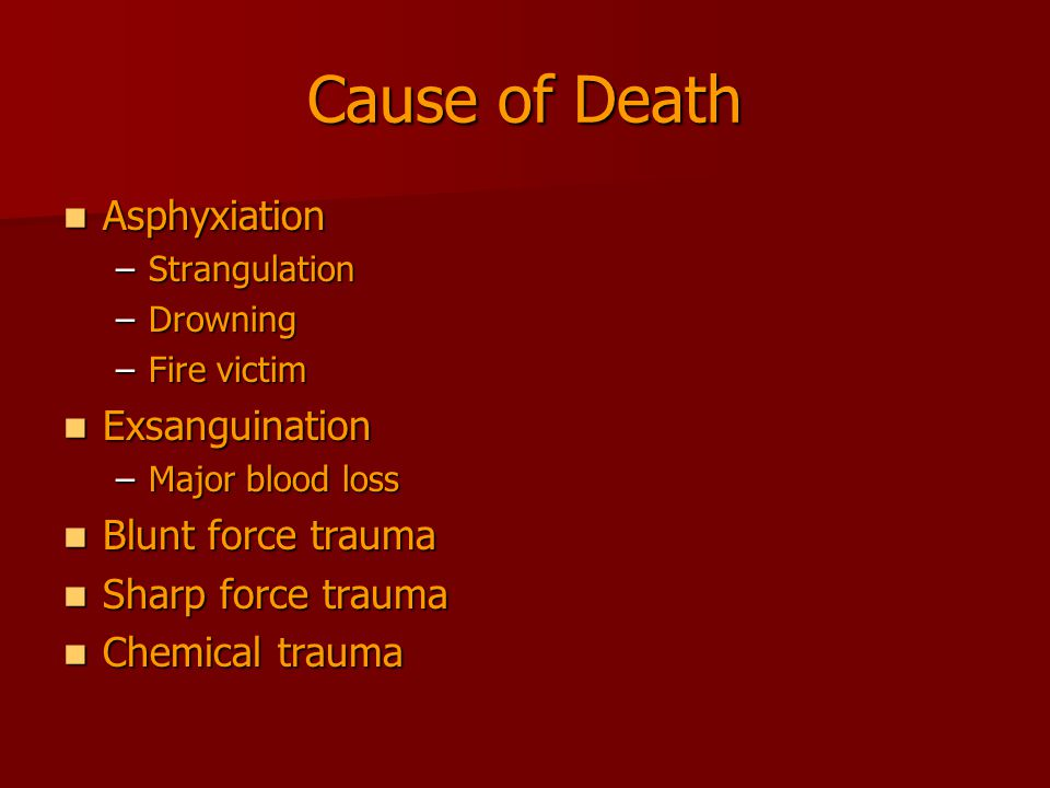 Cause of Death Asphyxiation Exsanguination Blunt force trauma