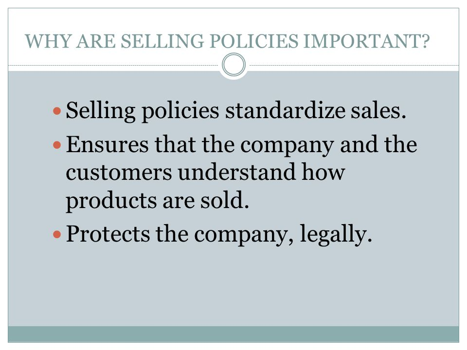 WHY ARE SELLING POLICIES IMPORTANT
