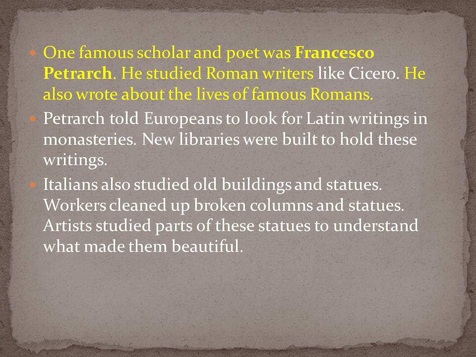 One famous scholar and poet was Francesco Petrarch