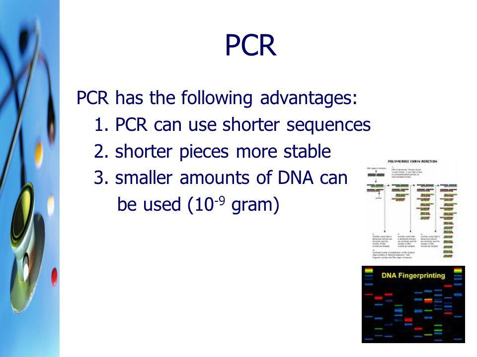 PCR PCR has the following advantages: 1. PCR can use shorter sequences