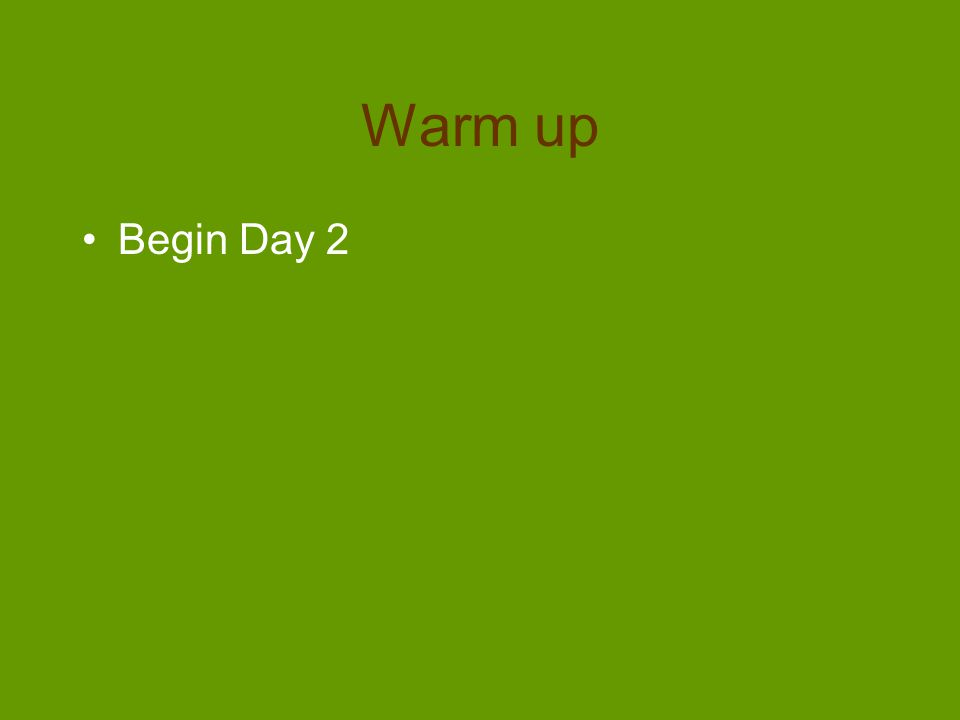 Warm up Begin Day 2