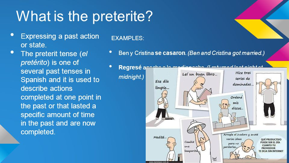 What is the preterite Expressing a past action or state.