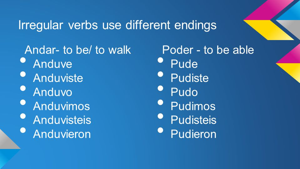Irregular verbs use different endings