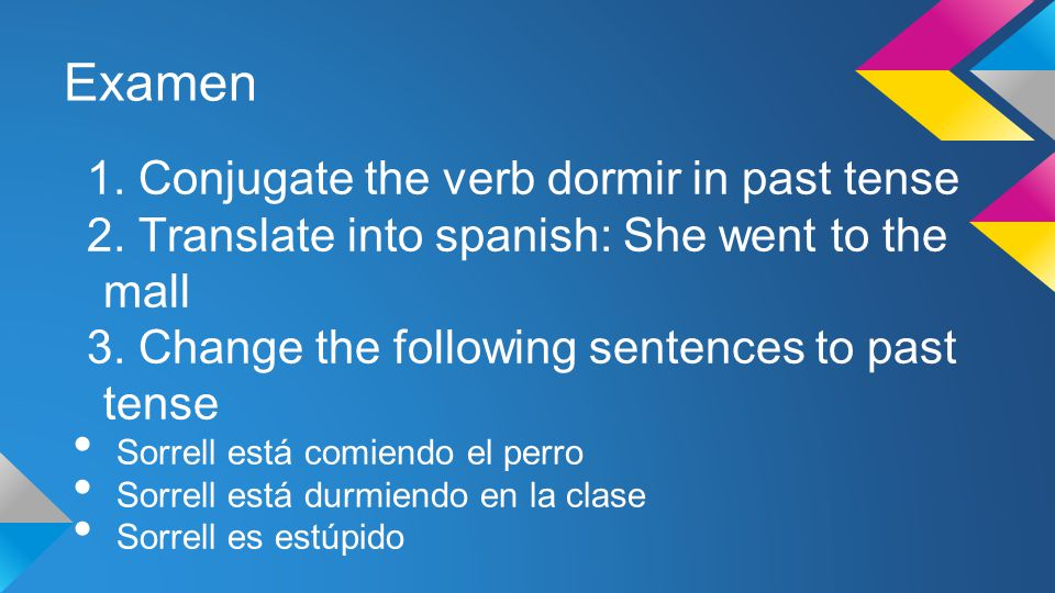 Examen 1. Conjugate the verb dormir in past tense