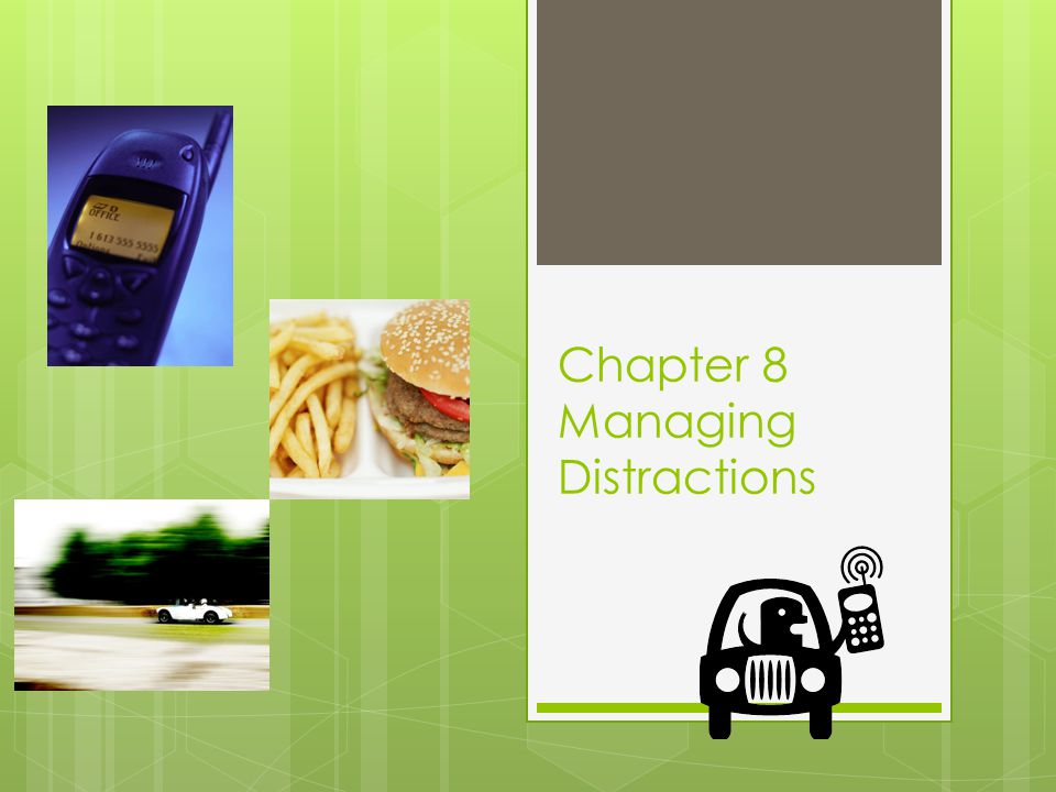Chapter 8 Managing Distractions