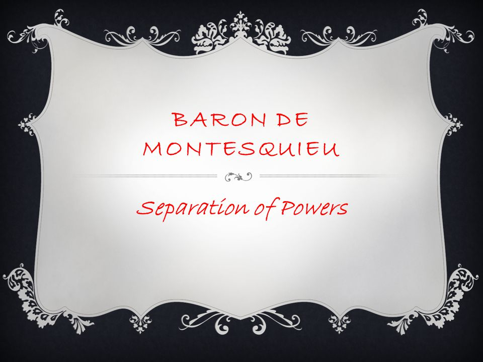 Baron de Montesquieu Separation of Powers