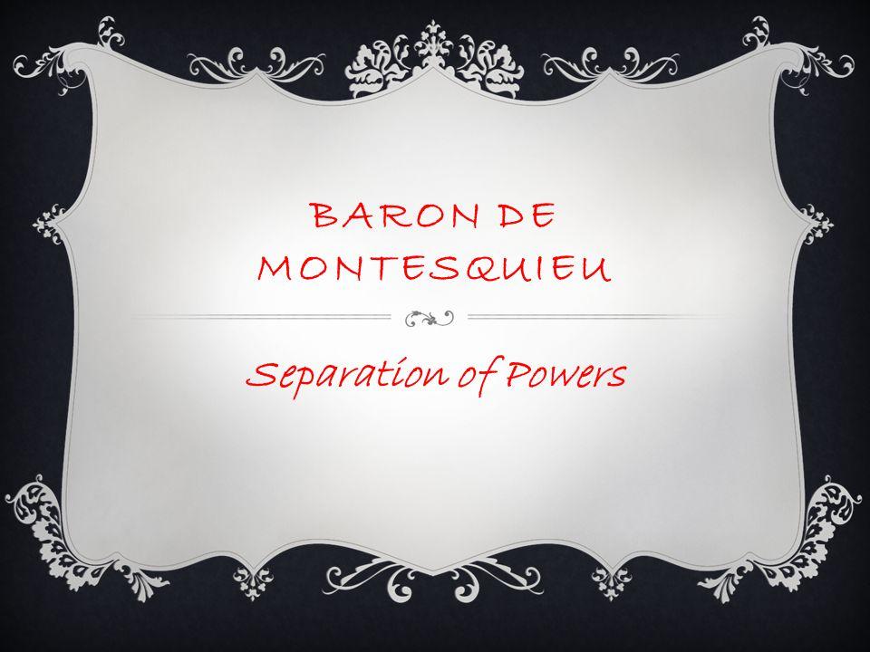 Baron de Montesquieu Separation of Powers