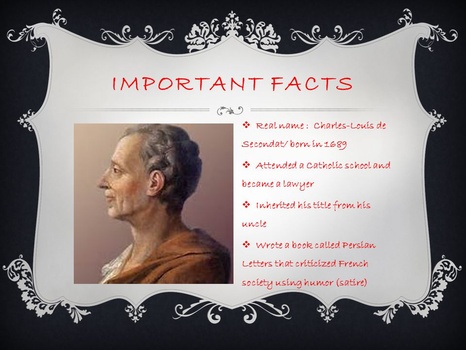 Important facts Real name : Charles-Louis de Secondat/ born in 1689