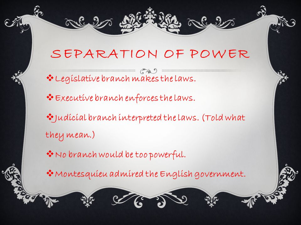 Separation of power Legislative branch makes the laws.