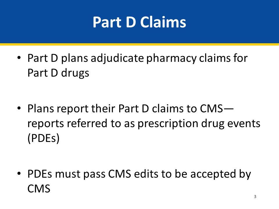 Part D Claims Part D plans adjudicate pharmacy claims for Part D drugs
