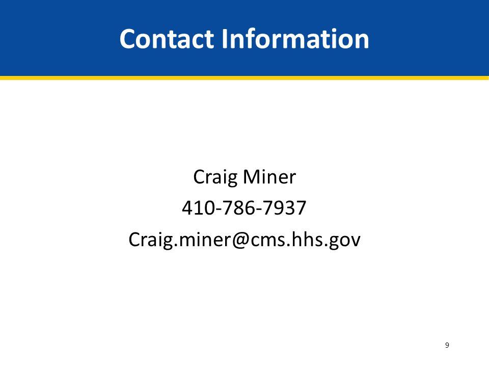 Craig Miner 410-786-7937 Craig.miner@cms.hhs.gov
