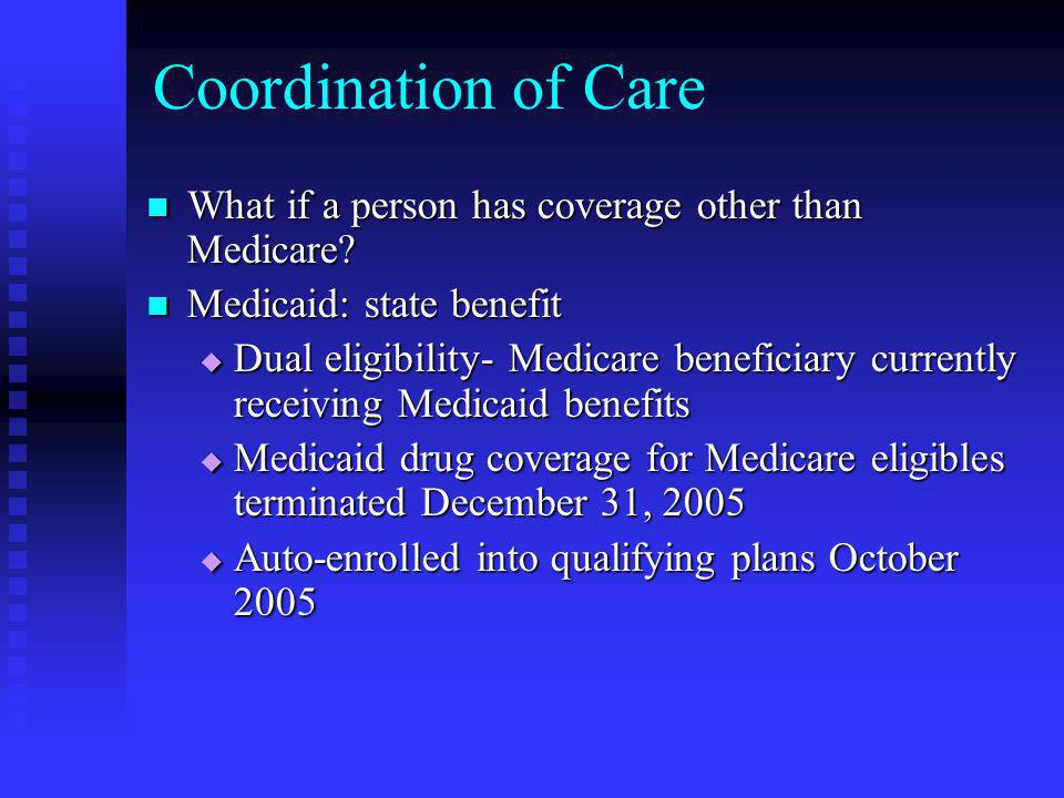 Coordination of Care What if a person has coverage other than Medicare Medicaid: state benefit.