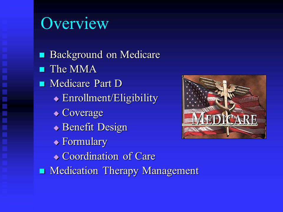 Overview Background on Medicare The MMA Medicare Part D