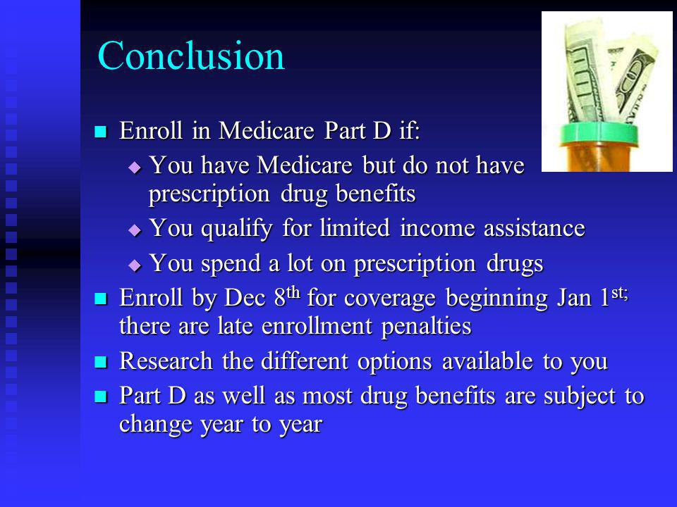 Conclusion Enroll in Medicare Part D if: