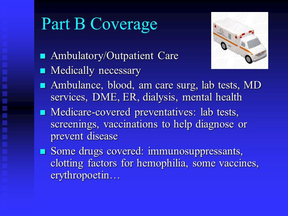 Part B Coverage Ambulatory/Outpatient Care Medically necessary