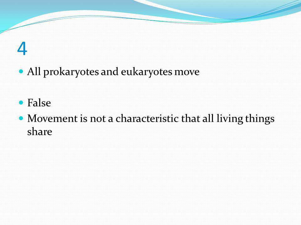4 All prokaryotes and eukaryotes move False