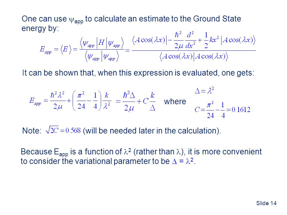 One can use app to calculate an estimate to the Ground State