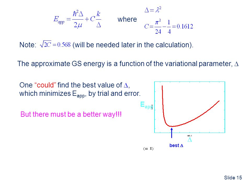 where Note: (will be needed later in the calculation). The approximate GS energy is a function of the variational parameter, 