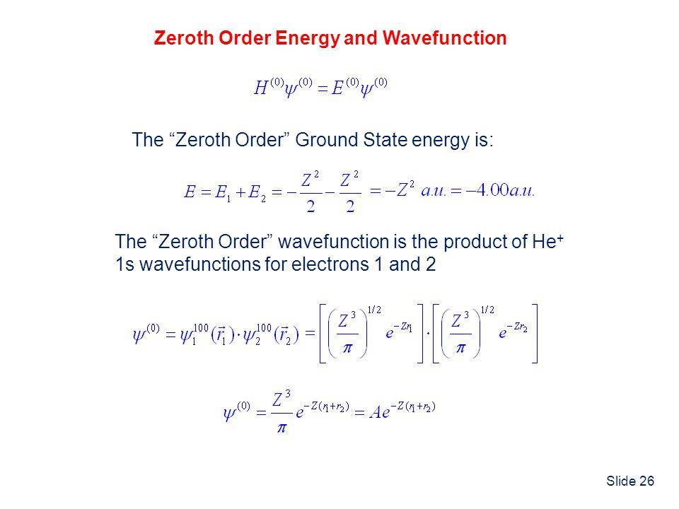 Zeroth Order Energy and Wavefunction