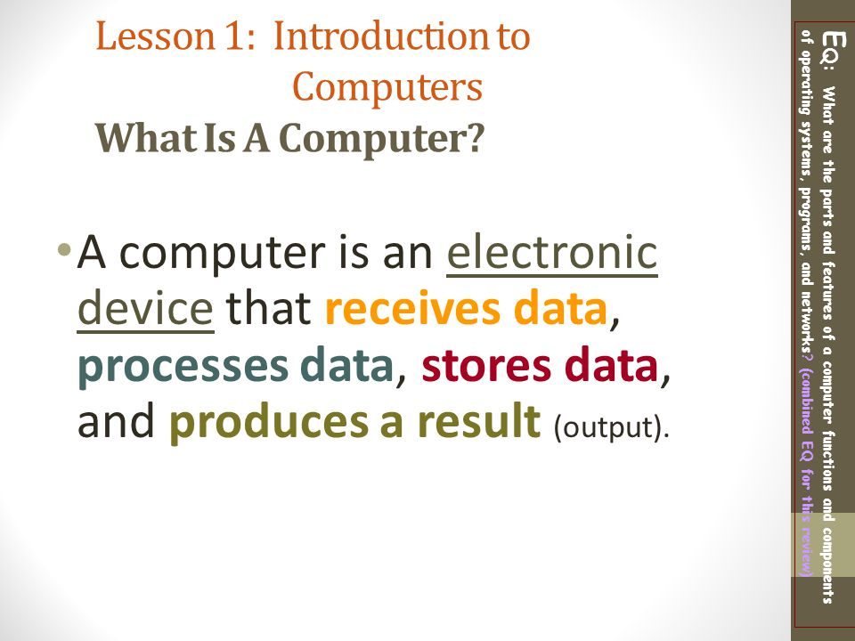 Lesson 1: Introduction to Computers What Is A Computer