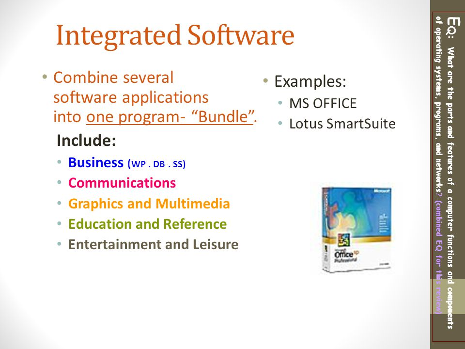 Integrated Software Combine several software applications into one program- Bundle . Include: Business (WP . DB . SS)