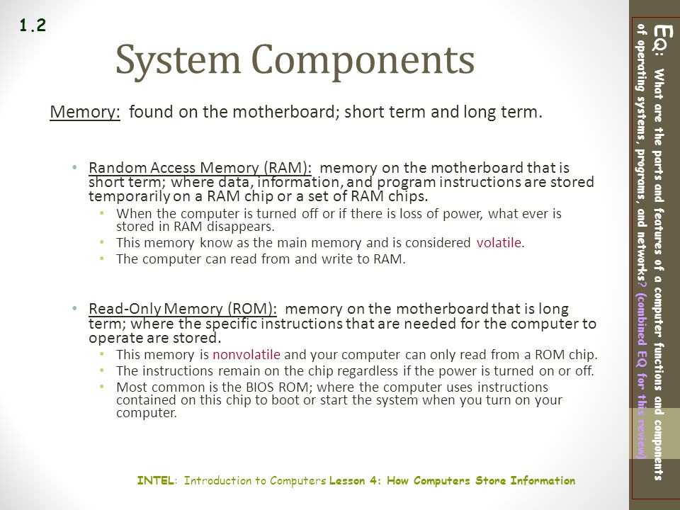 1.2 System Components. Memory: found on the motherboard; short term and long term.
