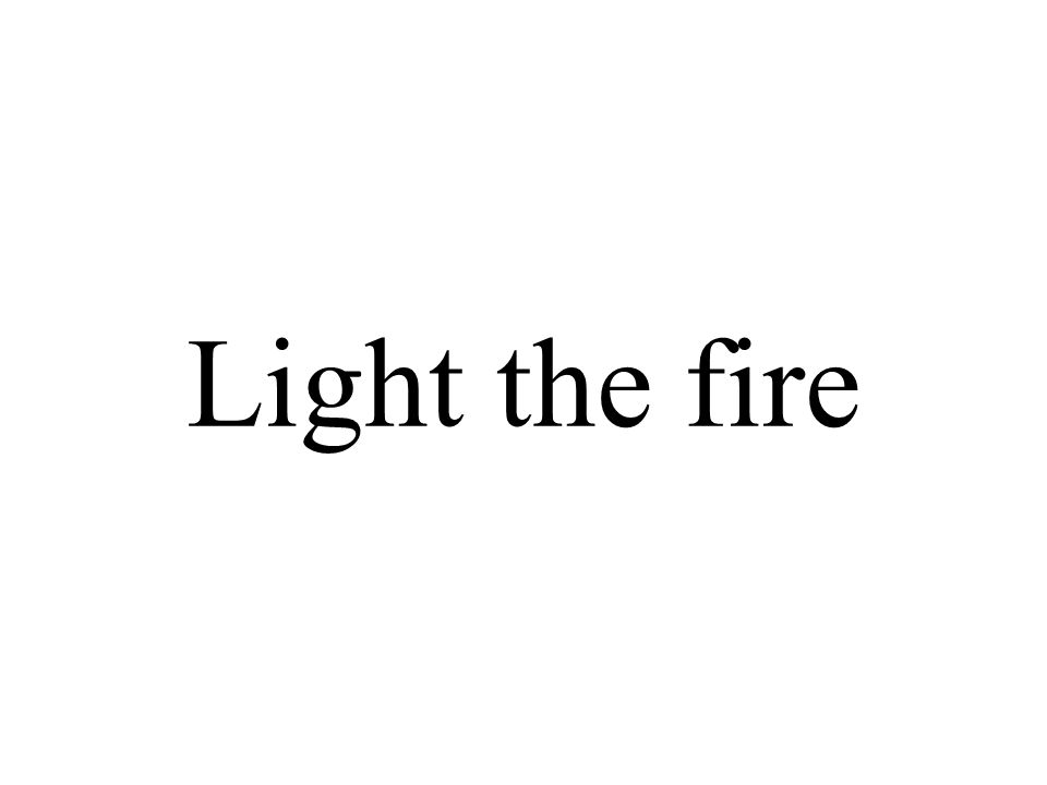 Light the fire