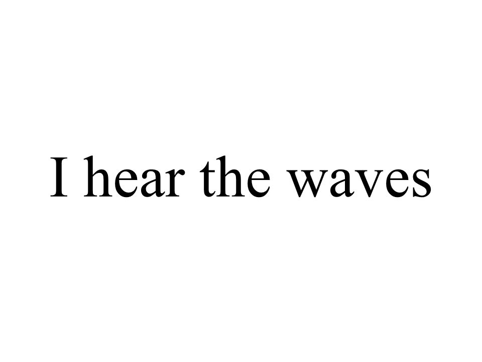 I hear the waves