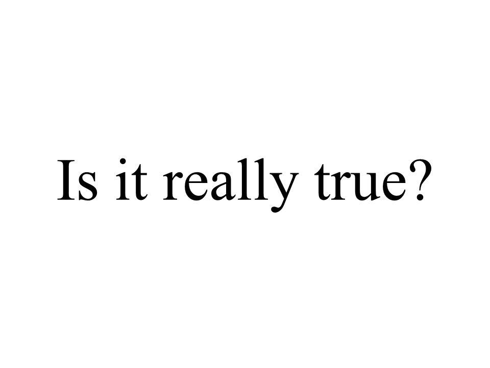 Is it really true