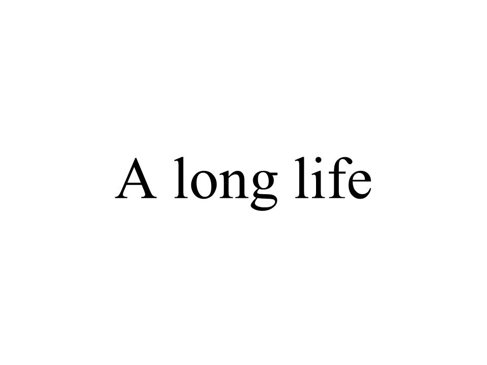 A long life